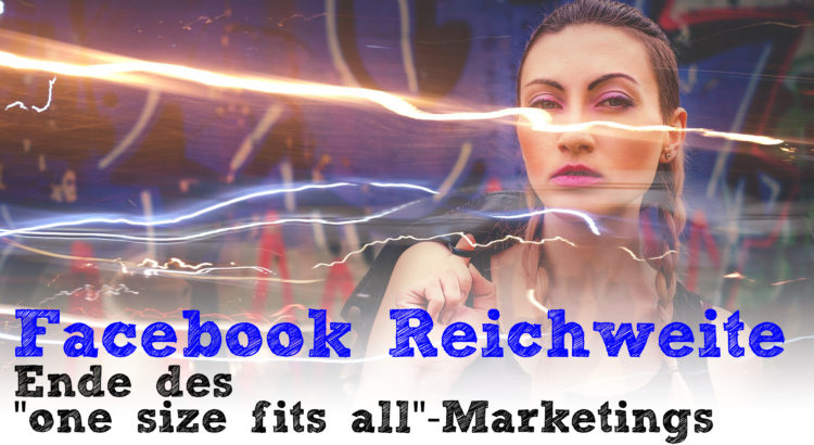 "Facebook Reichweite: Ende des ""one size fits all""-Marketing"