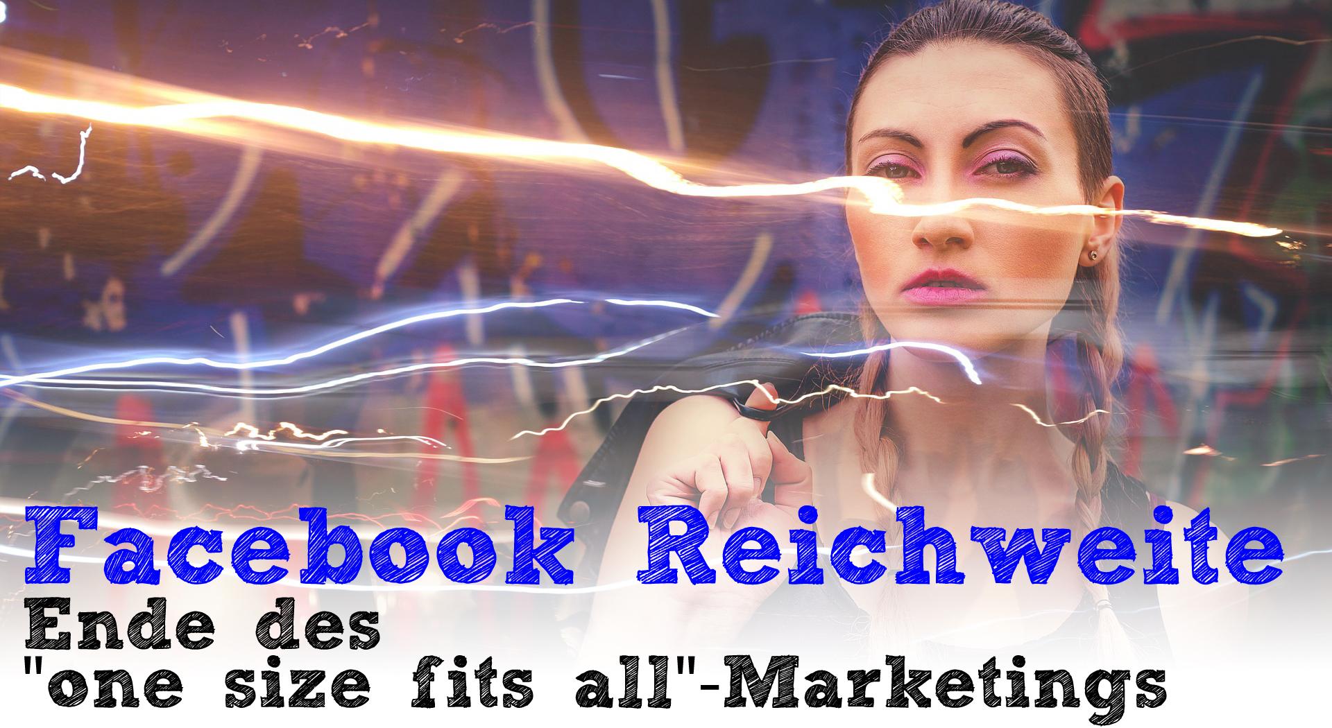 """Facebook Reichweite: Ende des """"one size fits all""""-Marketing"""