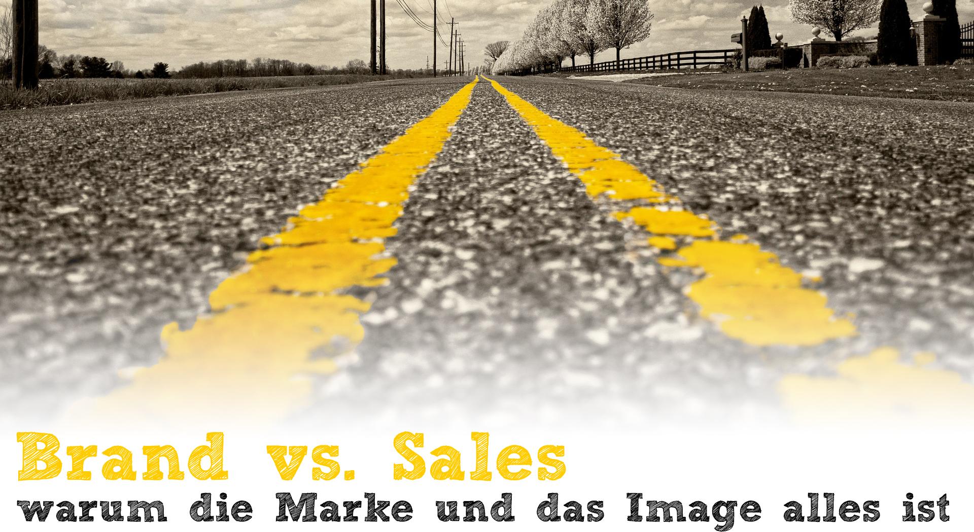 Brand vs Sales - warum die Marke und das Image alles ist
