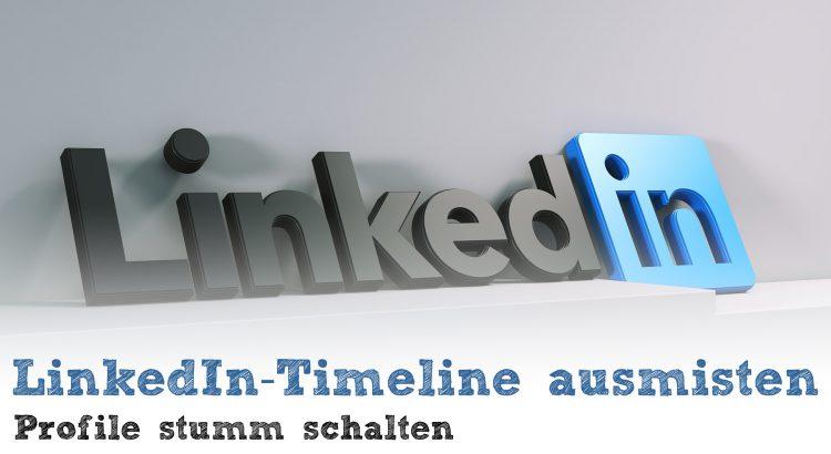 LinkedIn-Timeline ausmisten - Profile stumm schalten