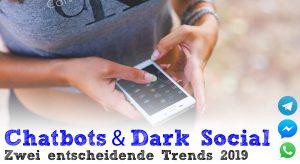 Chatbots & Dark Social - Zwei entscheidende Trends für 2019