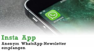 Insta App - anonym WhatsApp-Newsletter empfangen