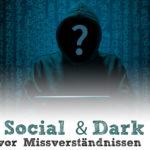 Dark Social & Dark Web – Vorsicht vor Missverständnissen