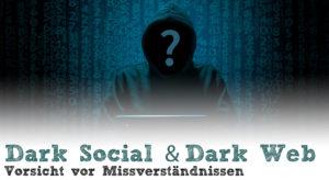 Dark Social & Dark Web - Vorsicht vor Missverständnissen - Deep Web, Dark Traffic