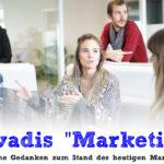 """Quo vadis """"Marketing""""? - Ein paar spontane Gedanken zum heutigen Marketing-Begriff"""
