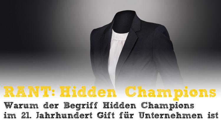 Warum der Begriff 'Hidden Champions' im 21. Jahrhundert Gift für Unternehmen ist